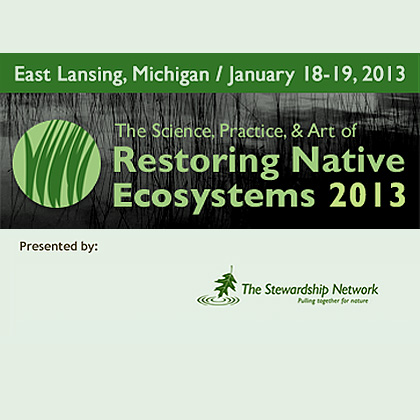The Science, Practice & Art of Restoring Native Ecosystems 2013